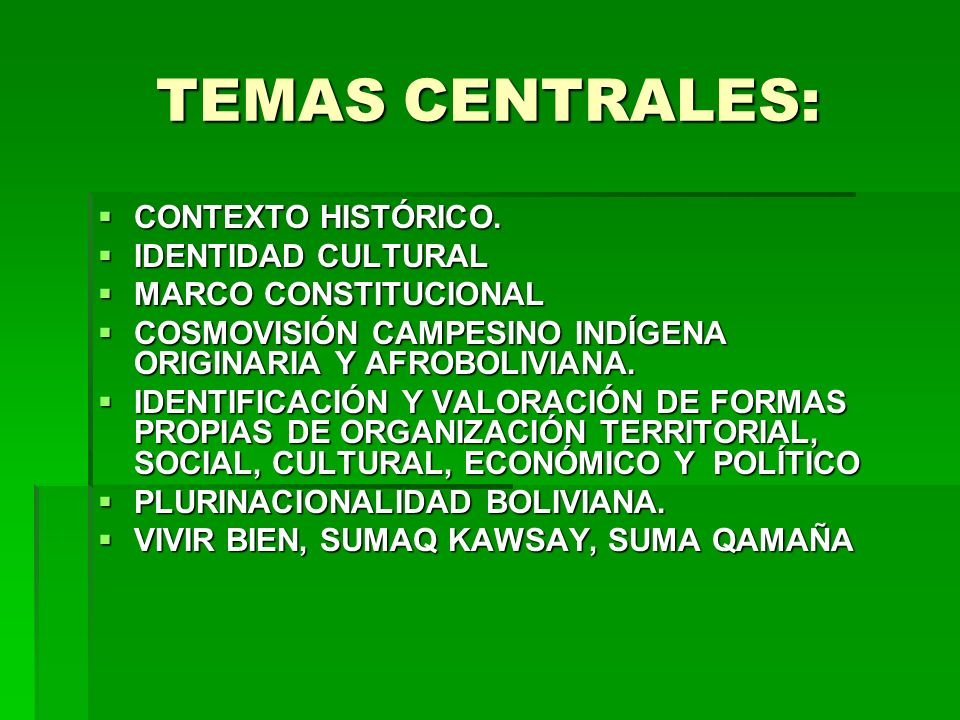 TEMAS CENTRALES: CONTEXTO HISTÓRICO. CONTEXTO HISTÓRICO. IDENTIDAD CULTURAL IDENTIDAD CULTURAL MARCO CONSTITUCIONAL MARCO CONSTITUCIONAL COSMOVISIÓN C