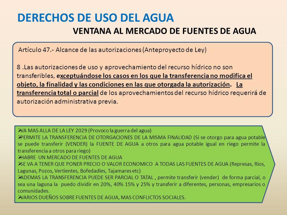 DERECHOS DE USO DEL AGUA VENTANA AL MERCADO DE FUENTES DE AGUA Artículo 47.- Alcance de las autorizaciones (Anteproyecto de Ley) 8.Las autorizaciones