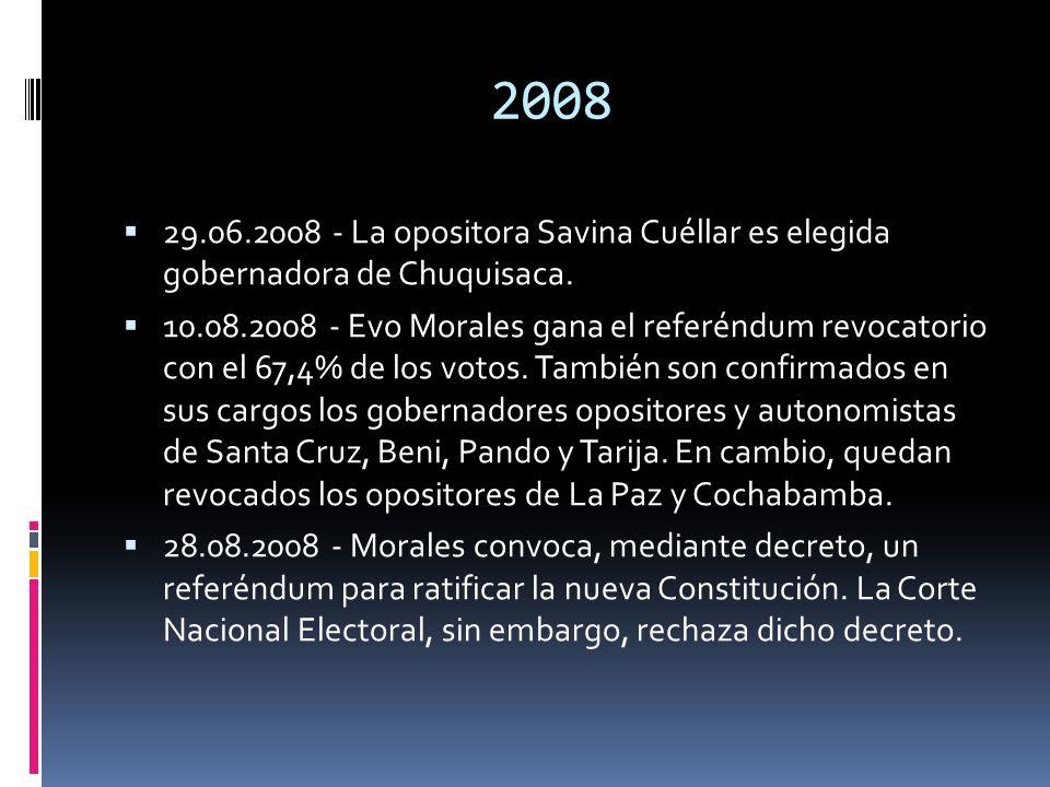 2008 29.06.2008 - La opositora Savina Cuéllar es elegida gobernadora de Chuquisaca. 10.08.2008 - Evo Morales gana el referéndum revocatorio con el 67,