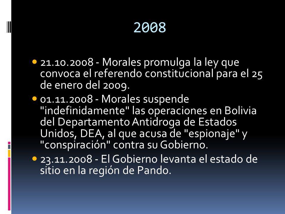 2008 21.10.2008 - Morales promulga la ley que convoca el referendo constitucional para el 25 de enero del 2009. 01.11.2008 - Morales suspende