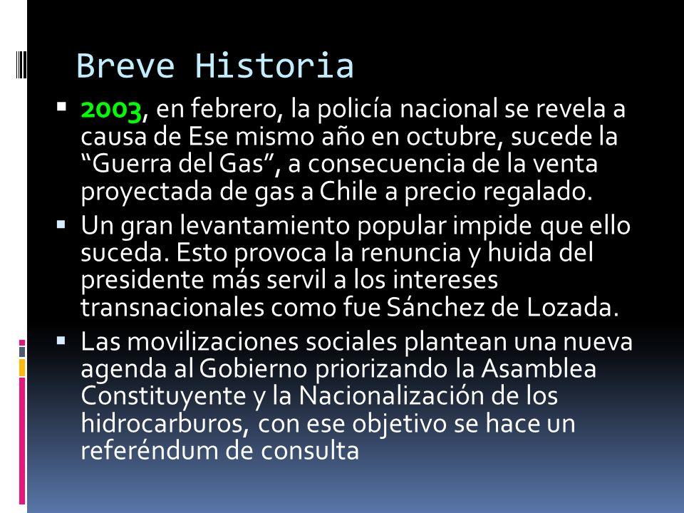 Breve Historia 2003, en febrero, la policía nacional se revela a causa de Ese mismo año en octubre, sucede la Guerra del Gas, a consecuencia de la ven