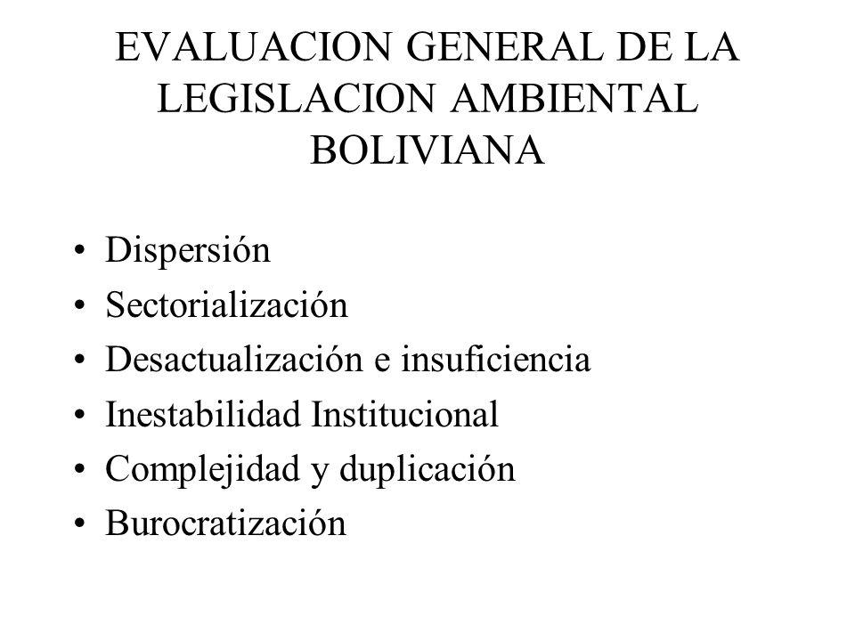 EVALUACION GENERAL DE LA LEGISLACION AMBIENTAL BOLIVIANA Dispersión Sectorialización Desactualización e insuficiencia Inestabilidad Institucional Comp