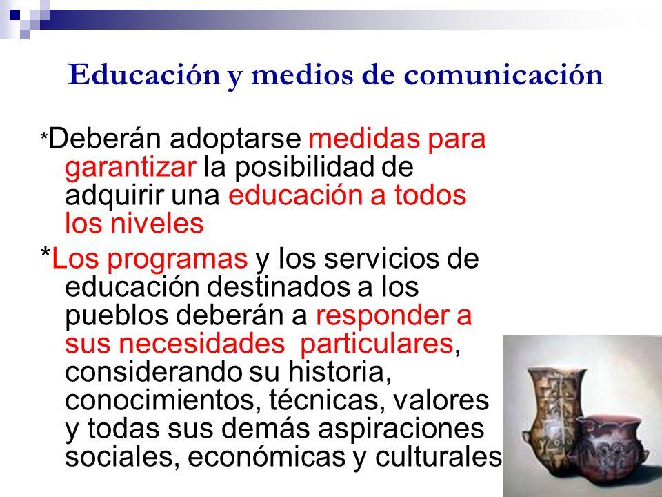 Educación y medios de comunicación * Deberán adoptarse medidas para garantizar la posibilidad de adquirir una educación a todos los niveles *Los progr