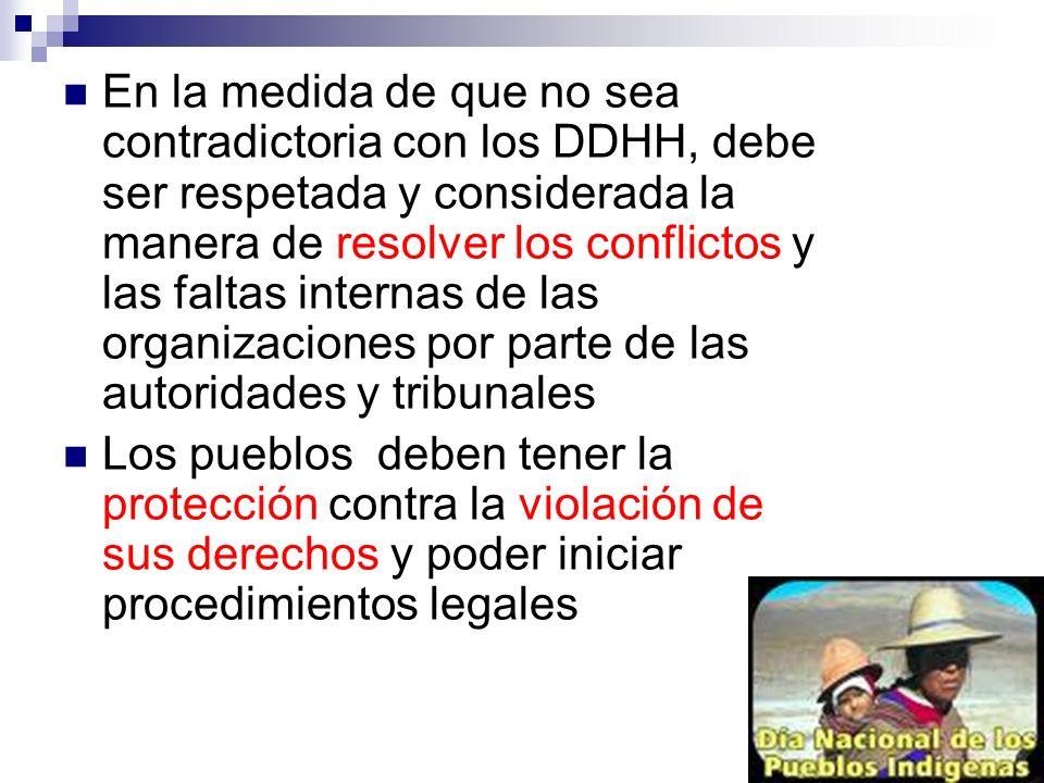 En la medida de que no sea contradictoria con los DDHH, debe ser respetada y considerada la manera de resolver los conflictos y las faltas internas de
