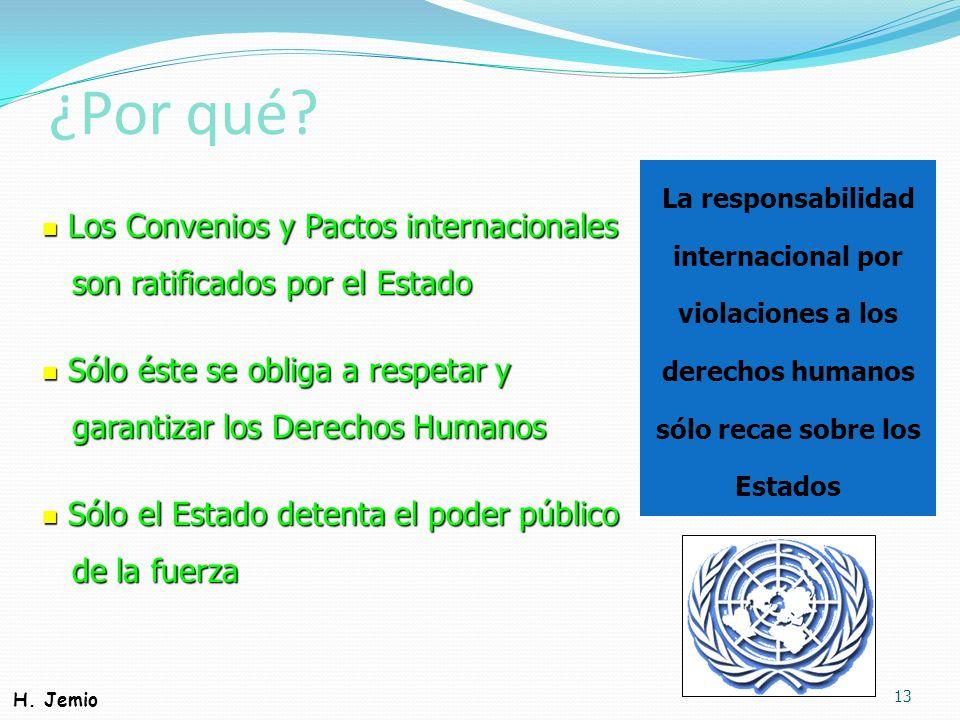 ¿Por qué? 13 Los Convenios y Pactos internacionales Los Convenios y Pactos internacionales son ratificados por el Estado son ratificados por el Estado