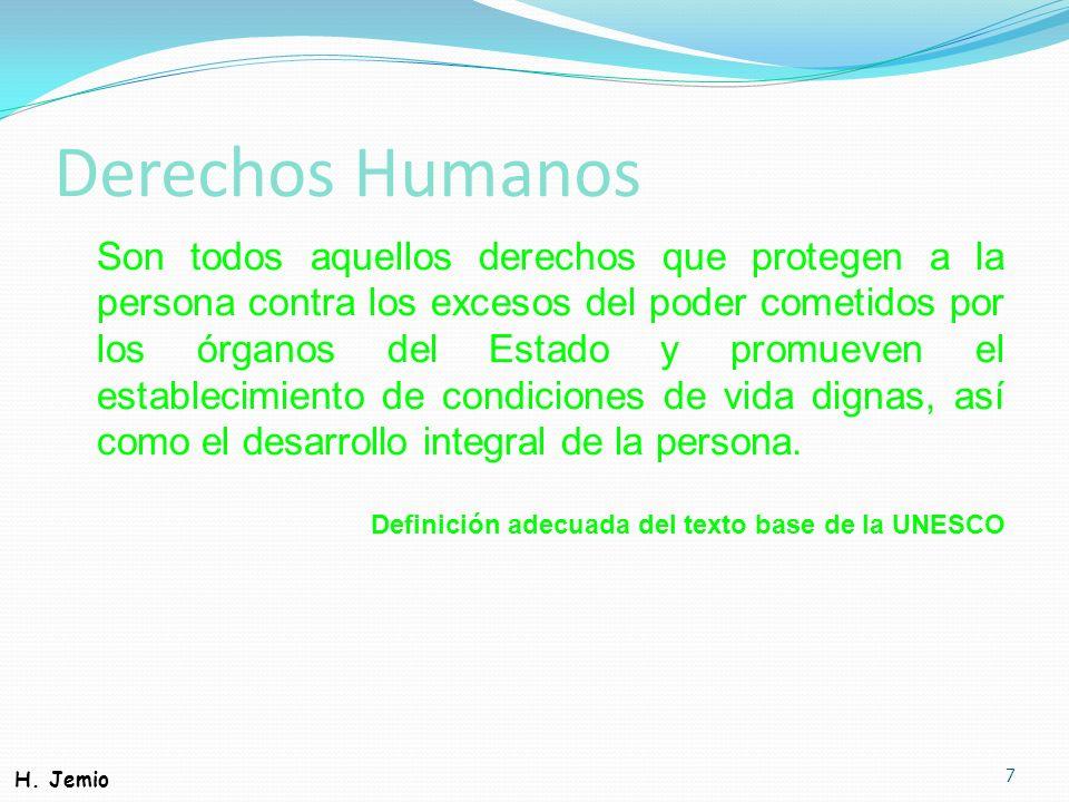 Derechos Humanos Son todos aquellos derechos que protegen a la persona contra los excesos del poder cometidos por los órganos del Estado y promueven e