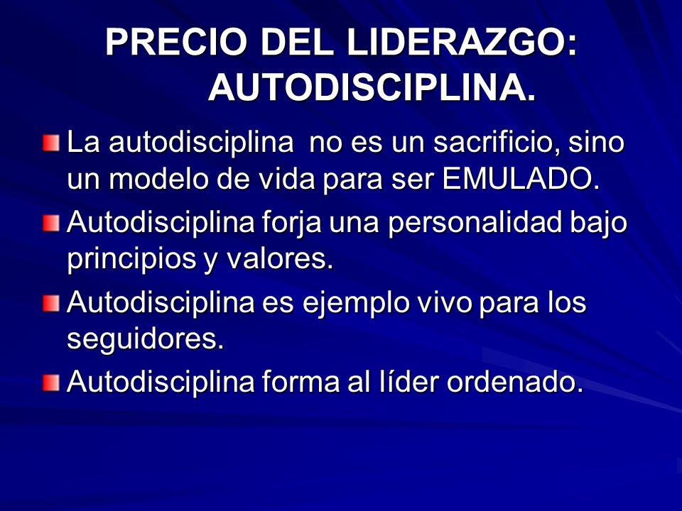 PRECIO DEL LIDERAZGO: AUTODISCIPLINA. La autodisciplina no es un sacrificio, sino un modelo de vida para ser EMULADO. Autodisciplina forja una persona