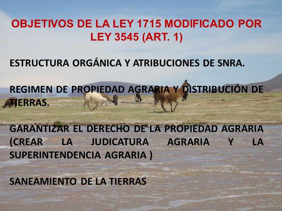 OBJETIVOS DE LA LEY 1715 MODIFICADO POR LEY 3545 (ART. 1) ESTRUCTURA ORGÁNICA Y ATRIBUCIONES DE SNRA. REGIMEN DE PROPIEDAD AGRARIA Y DISTRIBUCIÓN DE T