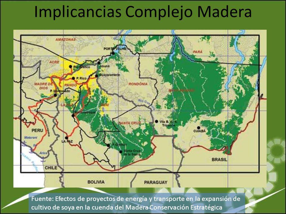 Implicancias Complejo Madera Fuente: Efectos de proyectos de energía y transporte en la expansión de cultivo de soya en la cuenda del Madera Conservac