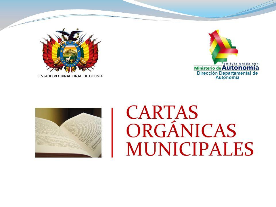 CARTAS ORGÁNICAS MUNICIPALES ESTADO PLURINACIONAL DE BOLIVIA Dirección Departamental de Autonomía