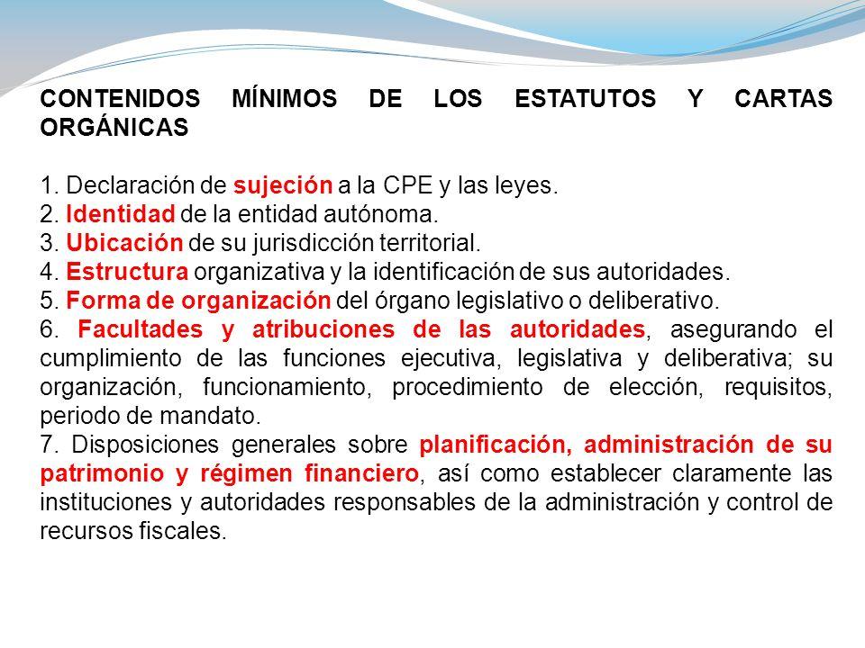 CONTENIDOS MÍNIMOS DE LOS ESTATUTOS Y CARTAS ORGÁNICAS 1. Declaración de sujeción a la CPE y las leyes. 2. Identidad de la entidad autónoma. 3. Ubicac
