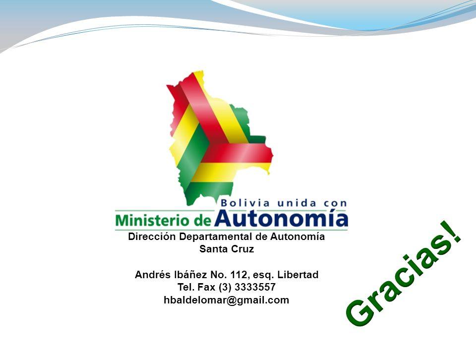 Dirección Departamental de Autonomía Santa Cruz Andrés Ibáñez No. 112, esq. Libertad Tel. Fax (3) 3333557 hbaldelomar@gmail.com