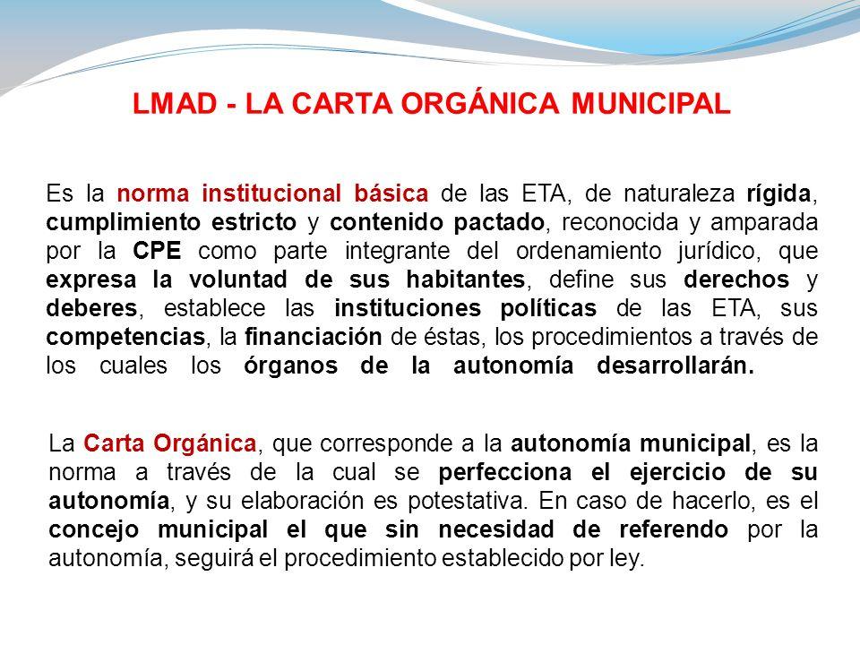 LMAD - LA CARTA ORGÁNICA MUNICIPAL Es la norma institucional básica de las ETA, de naturaleza rígida, cumplimiento estricto y contenido pactado, recon