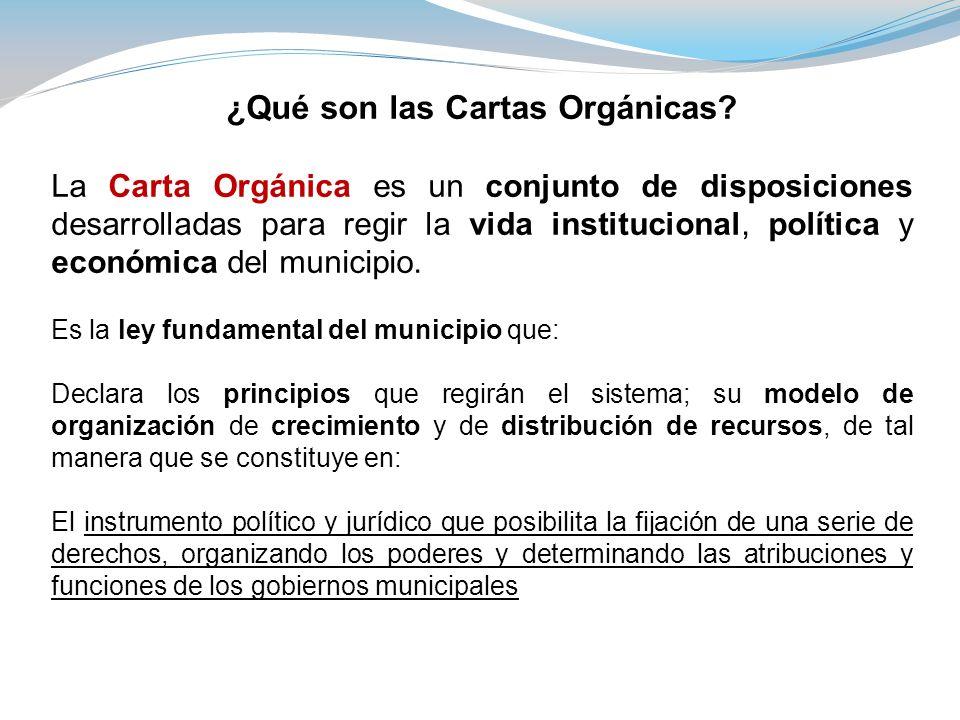¿Qué son las Cartas Orgánicas? La Carta Orgánica es un conjunto de disposiciones desarrolladas para regir la vida institucional, política y económica