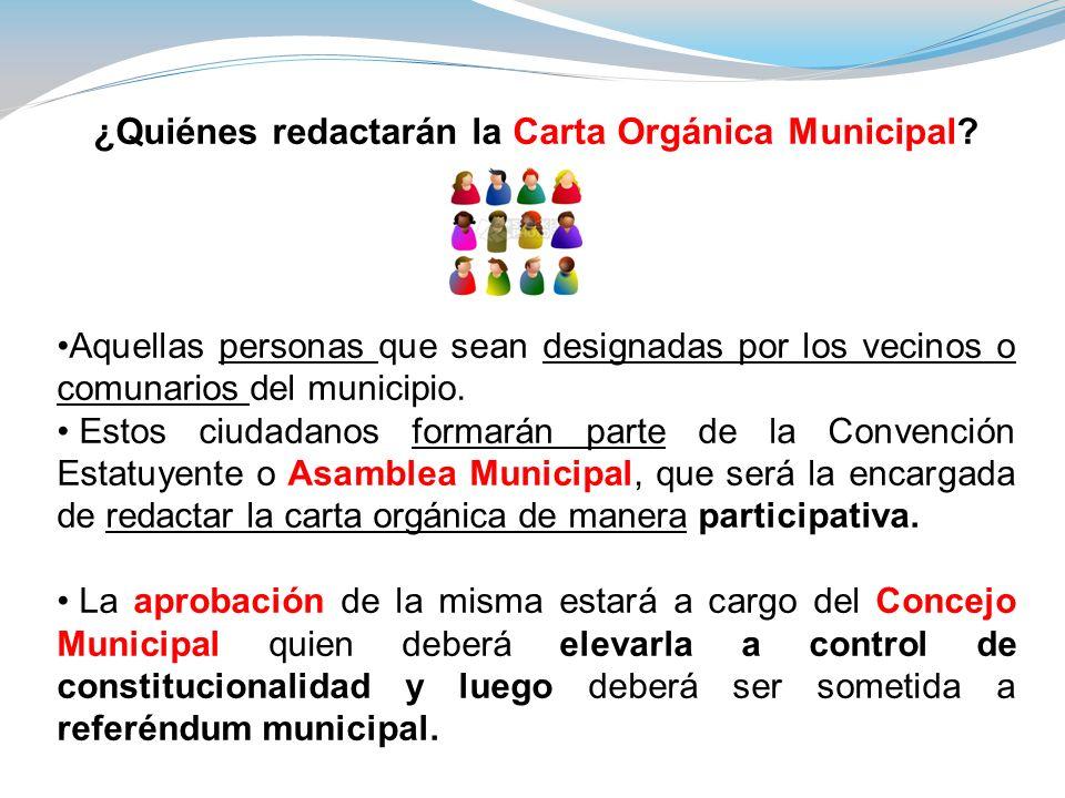 ¿Quiénes redactarán la Carta Orgánica Municipal? Aquellas personas que sean designadas por los vecinos o comunarios del municipio. Estos ciudadanos fo