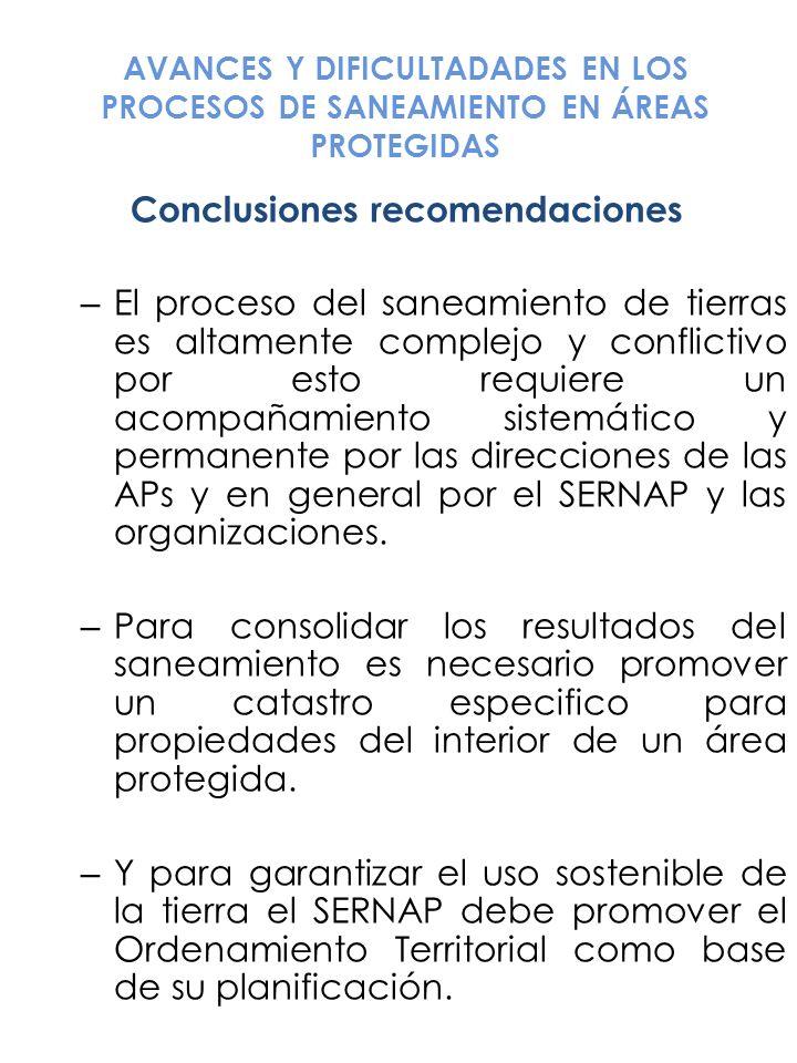 AVANCES Y DIFICULTADADES EN LOS PROCESOS DE SANEAMIENTO EN ÁREAS PROTEGIDAS Conclusiones recomendaciones – El proceso del saneamiento de tierras es al