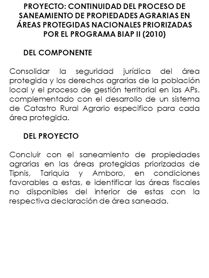 PROYECTO: CONTINUIDAD DEL PROCESO DE SANEAMIENTO DE PROPIEDADES AGRARIAS EN ÁREAS PROTEGIDAS NACIONALES PRIORIZADAS POR EL PROGRAMA BIAP II (2010) DEL