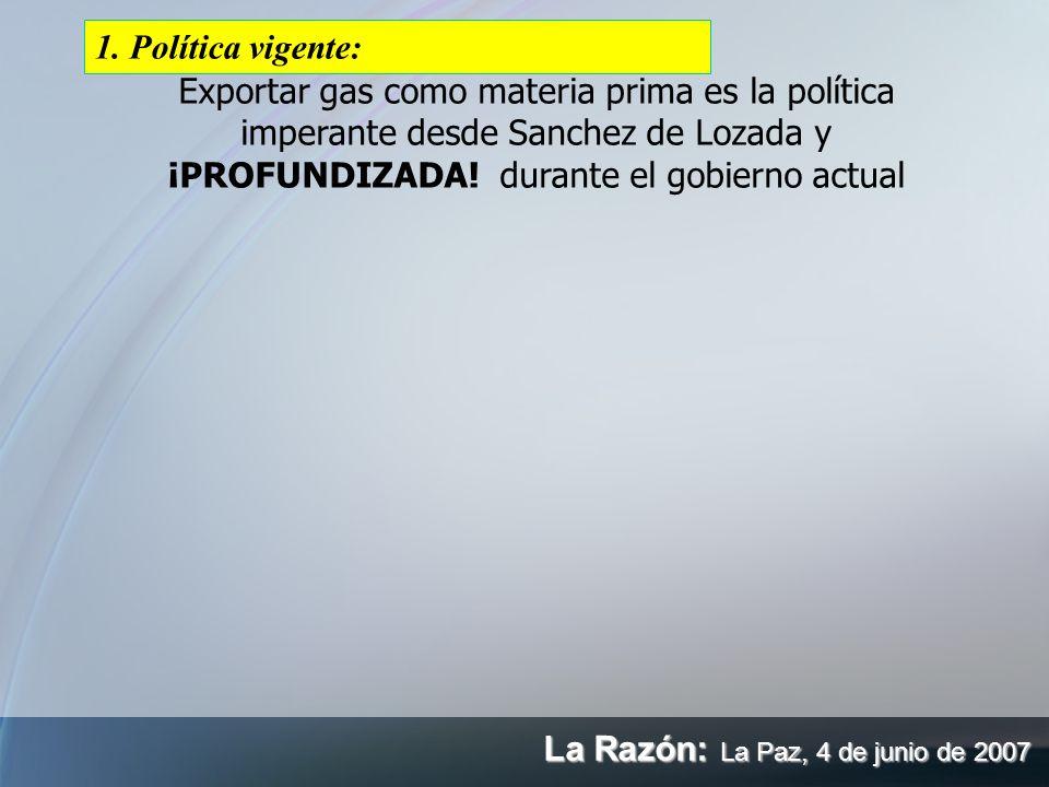Exportar gas como materia prima es la política imperante desde Sanchez de Lozada y ¡PROFUNDIZADA! durante el gobierno actual La Razón: La Paz, 4 de ju