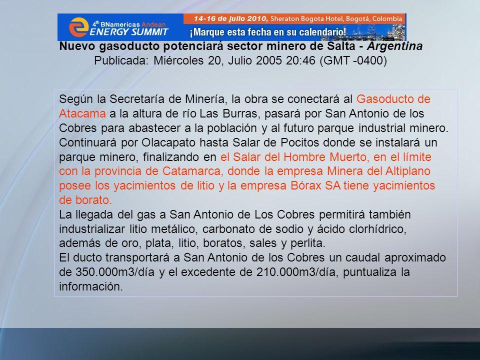 Nuevo gasoducto potenciará sector minero de Salta - Argentina Publicada: Miércoles 20, Julio 2005 20:46 (GMT -0400) Según la Secretaría de Minería, la
