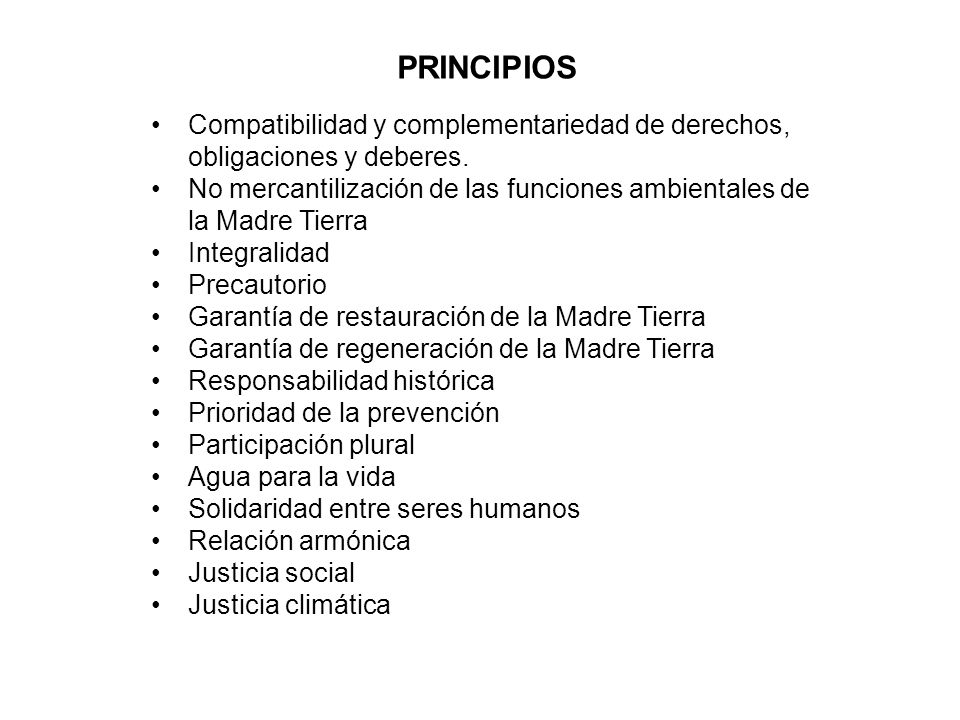 PRINCIPIOS Compatibilidad y complementariedad de derechos, obligaciones y deberes. No mercantilización de las funciones ambientales de la Madre Tierra
