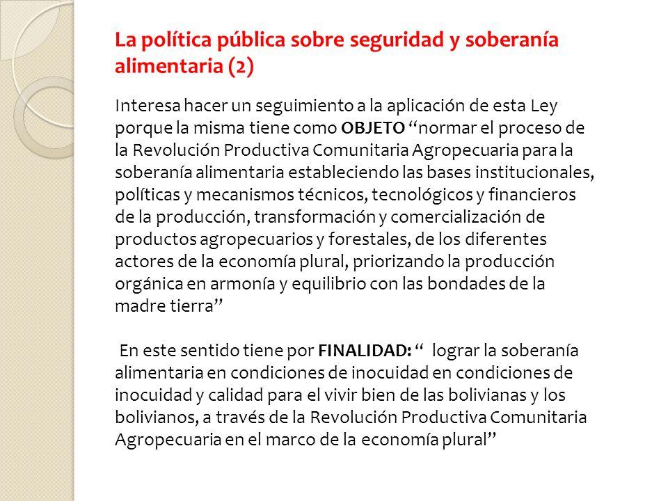La política pública sobre seguridad y soberanía alimentaria (2) Interesa hacer un seguimiento a la aplicación de esta Ley porque la misma tiene como O