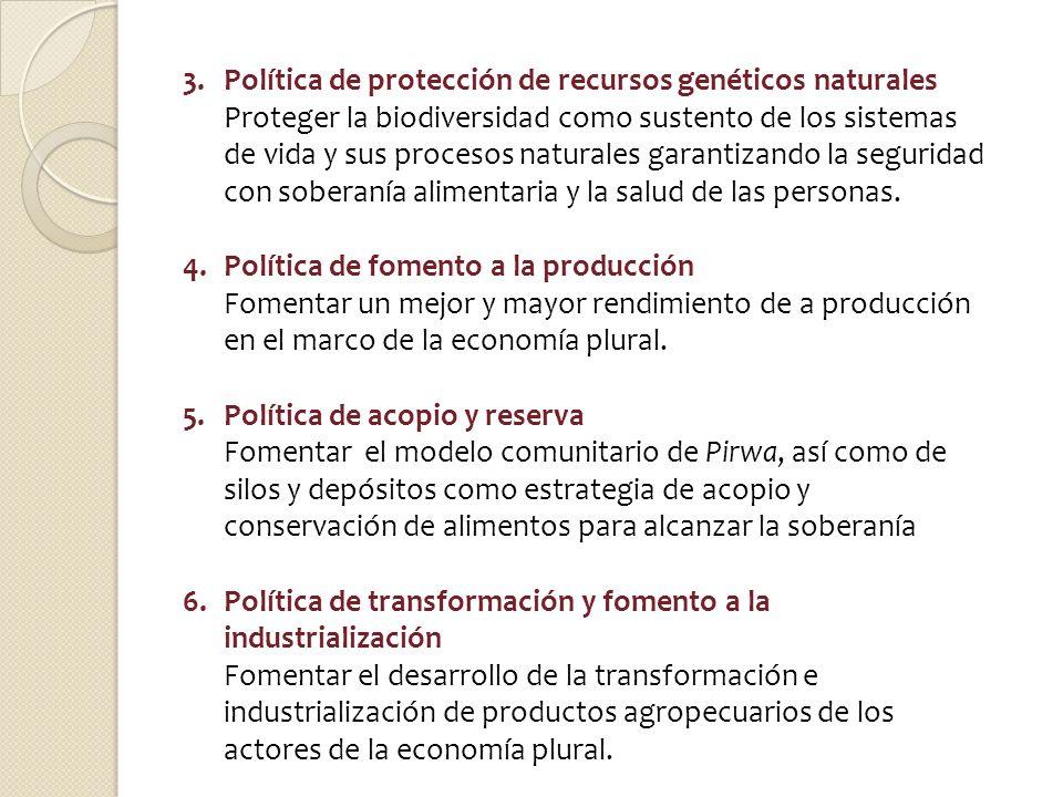 3.Política de protección de recursos genéticos naturales Proteger la biodiversidad como sustento de los sistemas de vida y sus procesos naturales gara