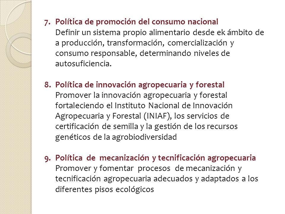 7.Política de promoción del consumo nacional Definir un sistema propio alimentario desde ek ámbito de a producción, transformación, comercialización y