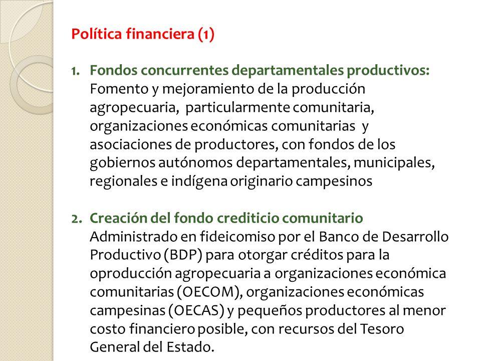 Política financiera (1) 1.Fondos concurrentes departamentales productivos: Fomento y mejoramiento de la producción agropecuaria, particularmente comun