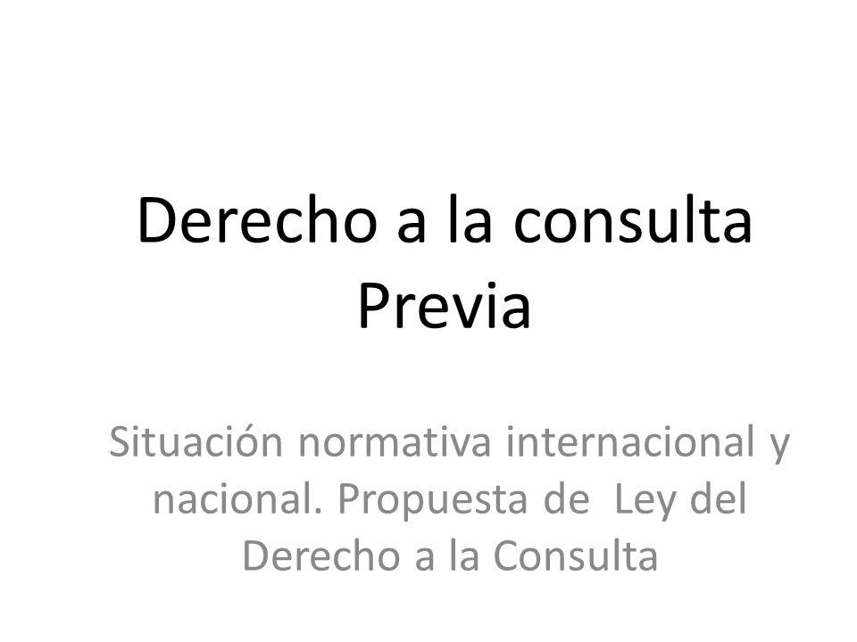 Derecho a la consulta Previa Situación normativa internacional y nacional. Propuesta de Ley del Derecho a la Consulta