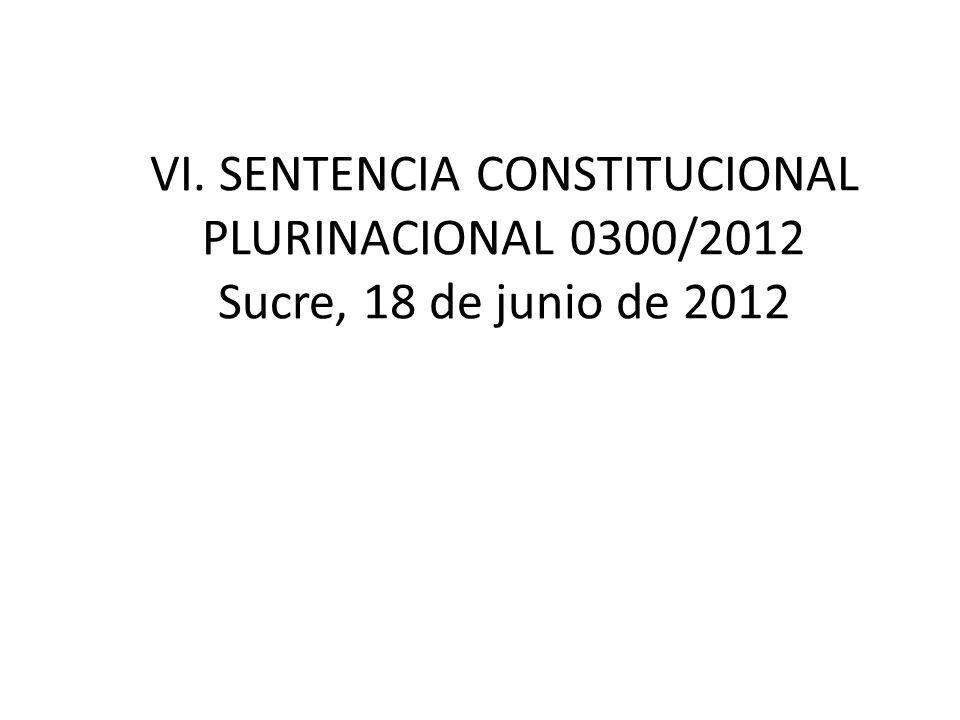 VI. SENTENCIA CONSTITUCIONAL PLURINACIONAL 0300/2012 Sucre, 18 de junio de 2012