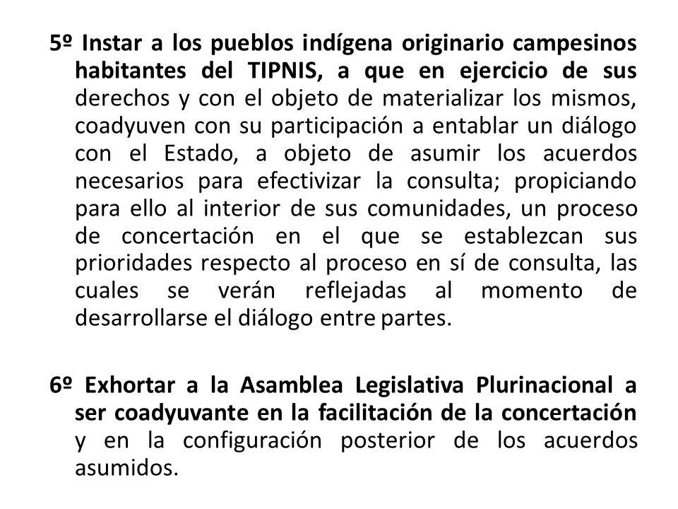 5º Instar a los pueblos indígena originario campesinos habitantes del TIPNIS, a que en ejercicio de sus derechos y con el objeto de materializar los m