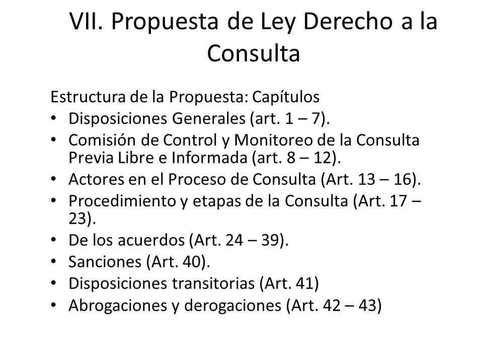 VII. Propuesta de Ley Derecho a la Consulta Estructura de la Propuesta: Capítulos Disposiciones Generales (art. 1 – 7). Comisión de Control y Monitore