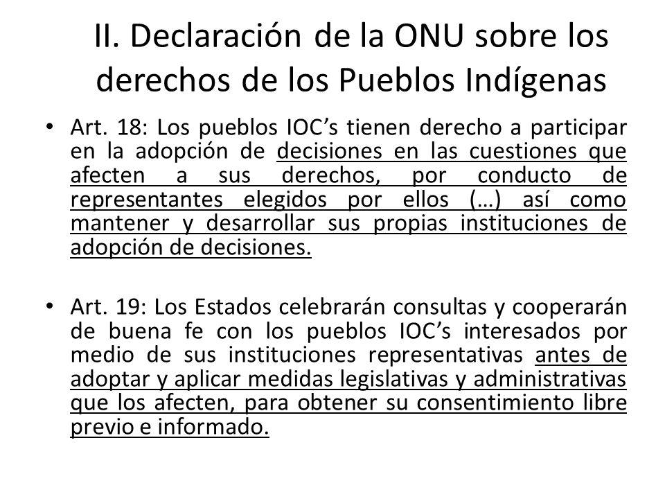 II. Declaración de la ONU sobre los derechos de los Pueblos Indígenas Art. 18: Los pueblos IOCs tienen derecho a participar en la adopción de decision