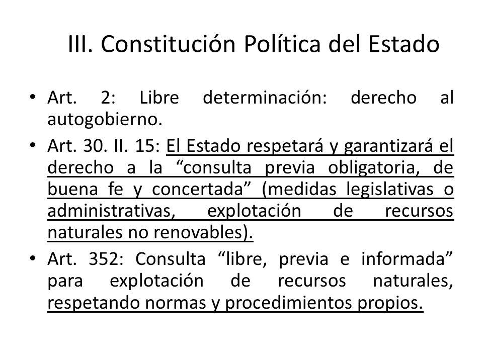 III. Constitución Política del Estado Art. 2: Libre determinación: derecho al autogobierno. Art. 30. II. 15: El Estado respetará y garantizará el dere