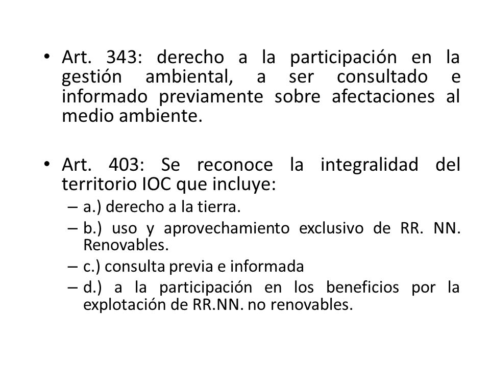 Art. 343: derecho a la participación en la gestión ambiental, a ser consultado e informado previamente sobre afectaciones al medio ambiente. Art. 403: