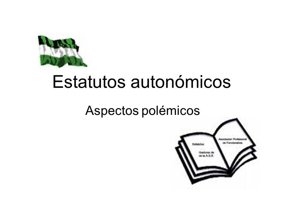 Estatutos autonómicos Aspectos polémicos