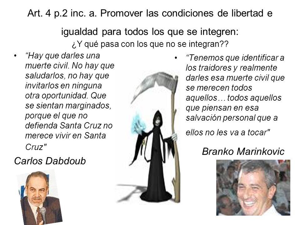 Art. 4 p.2 inc. a. Promover las condiciones de libertad e igualdad para todos los que se integren: ¿Y qué pasa con los que no se integran?? Tenemos qu