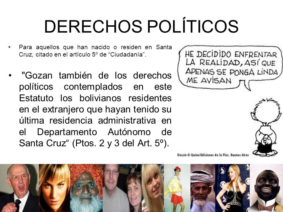 DERECHOS POLÍTICOS Para aquellos que han nacido o residen en Santa Cruz, citado en el artículo 5º de Ciudadanía.