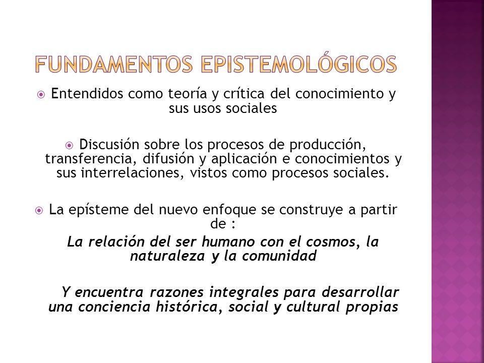 Entendidos como teoría y crítica del conocimiento y sus usos sociales Discusión sobre los procesos de producción, transferencia, difusión y aplicación e conocimientos y sus interrelaciones, vistos como procesos sociales.