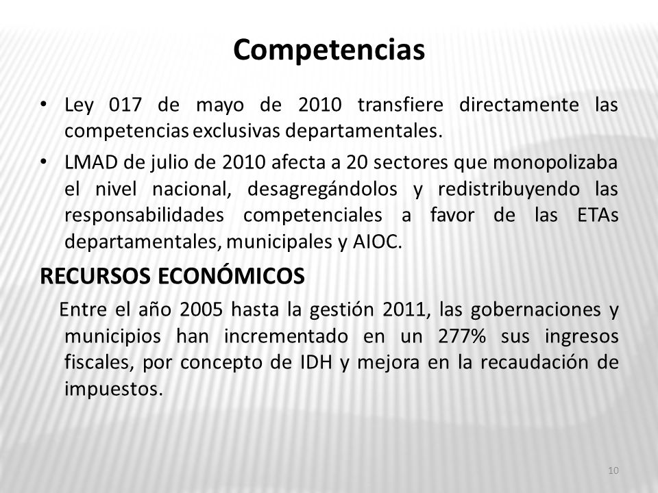 Competencias Ley 017 de mayo de 2010 transfiere directamente las competencias exclusivas departamentales. LMAD de julio de 2010 afecta a 20 sectores q