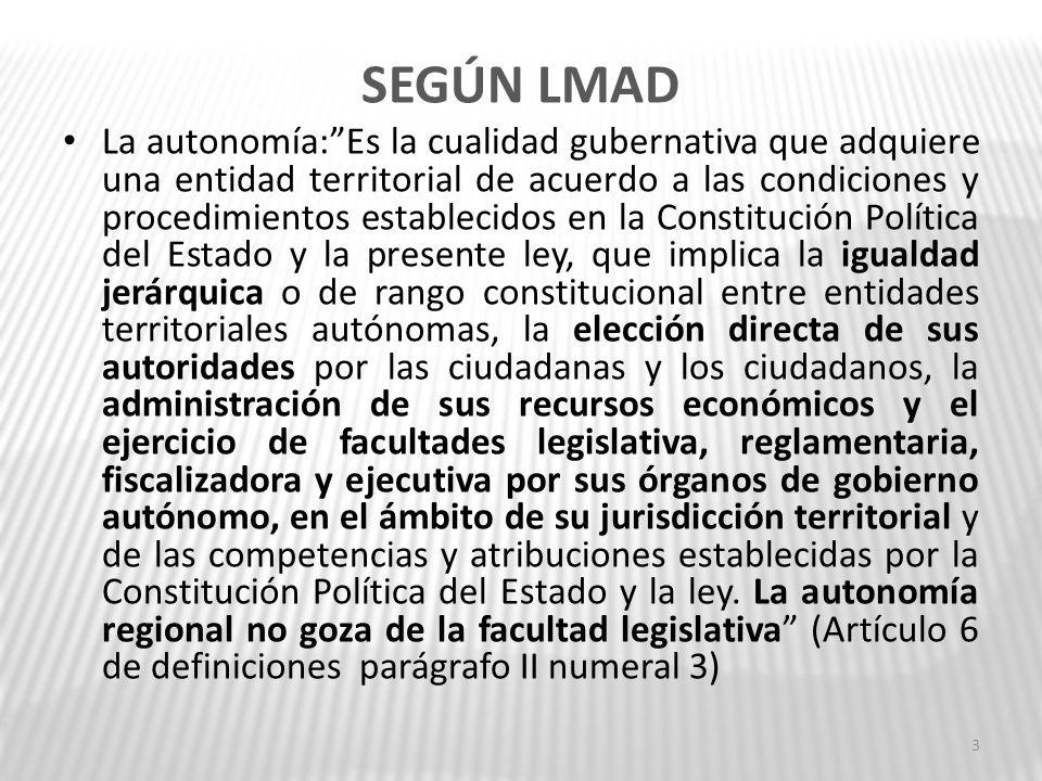 SEGÚN LMAD La autonomía:Es la cualidad gubernativa que adquiere una entidad territorial de acuerdo a las condiciones y procedimientos establecidos en