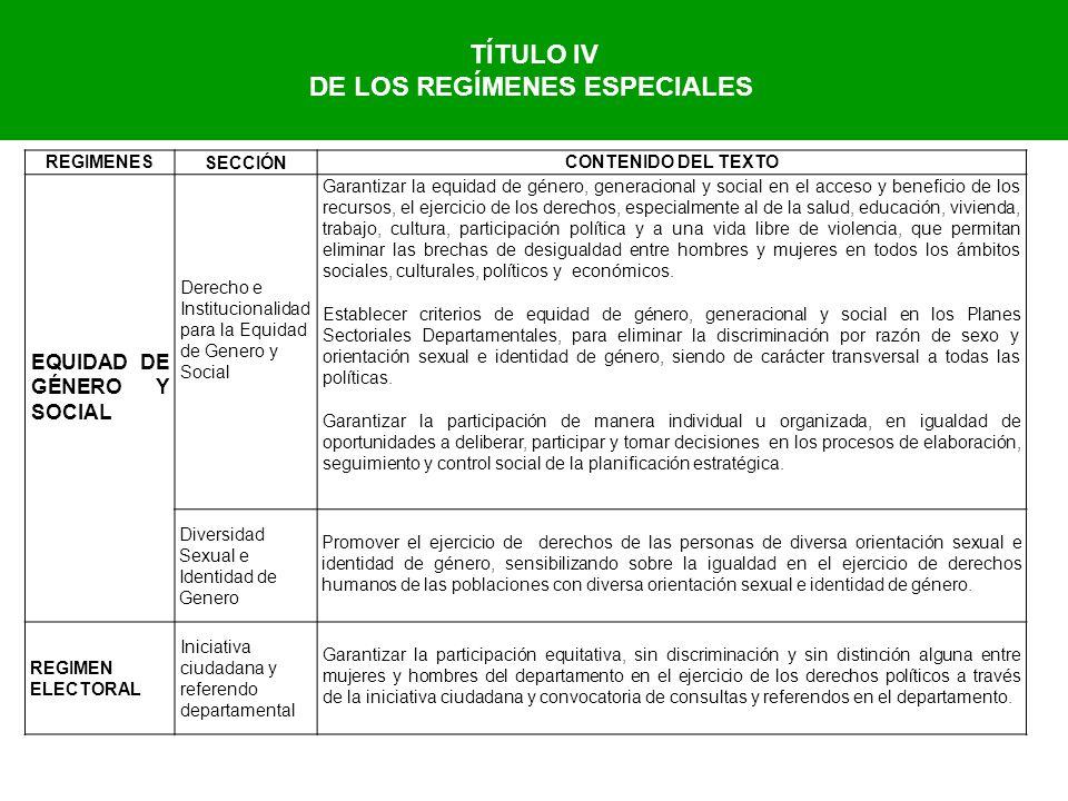 TÍTULO IV DE LOS REGÍMENES ESPECIALES REGIMENES SECCIÓN CONTENIDO DEL TEXTO EQUIDAD DE GÉNERO Y SOCIAL Derecho e Institucionalidad para la Equidad de