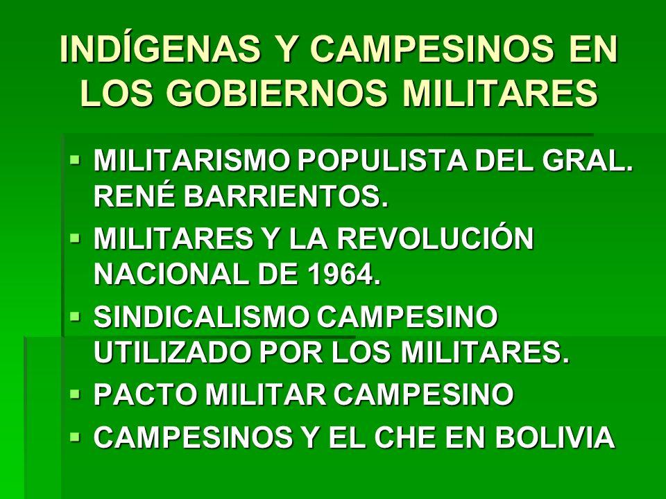 INDÍGENAS Y CAMPESINOS EN LOS GOBIERNOS MILITARES MILITARISMO POPULISTA DEL GRAL. RENÉ BARRIENTOS. MILITARISMO POPULISTA DEL GRAL. RENÉ BARRIENTOS. MI