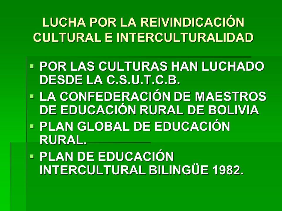 LUCHA POR LA REIVINDICACIÓN CULTURAL E INTERCULTURALIDAD POR LAS CULTURAS HAN LUCHADO DESDE LA C.S.U.T.C.B. POR LAS CULTURAS HAN LUCHADO DESDE LA C.S.