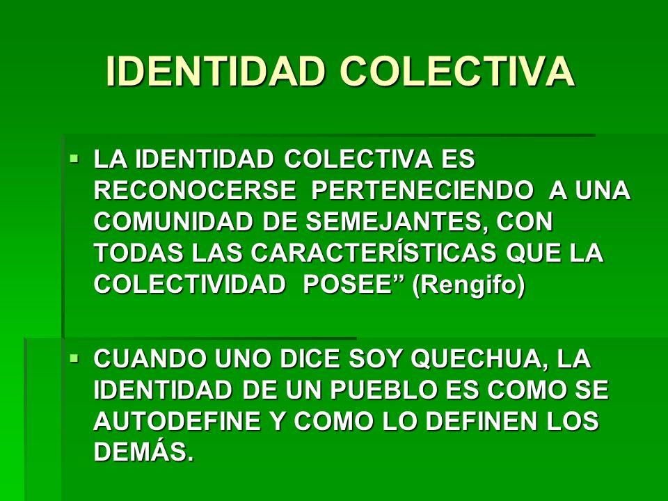 IDENTIDAD COLECTIVA LA IDENTIDAD COLECTIVA ES RECONOCERSE PERTENECIENDO A UNA COMUNIDAD DE SEMEJANTES, CON TODAS LAS CARACTERÍSTICAS QUE LA COLECTIVID