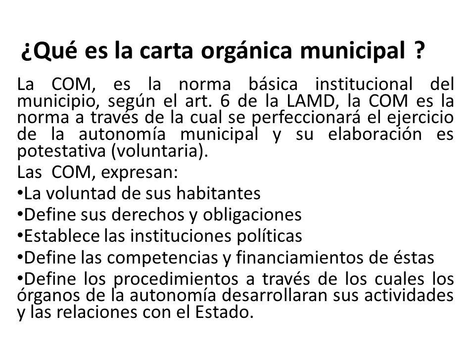 ¿Qué es la carta orgánica municipal ? La COM, es la norma básica institucional del municipio, según el art. 6 de la LAMD, la COM es la norma a través