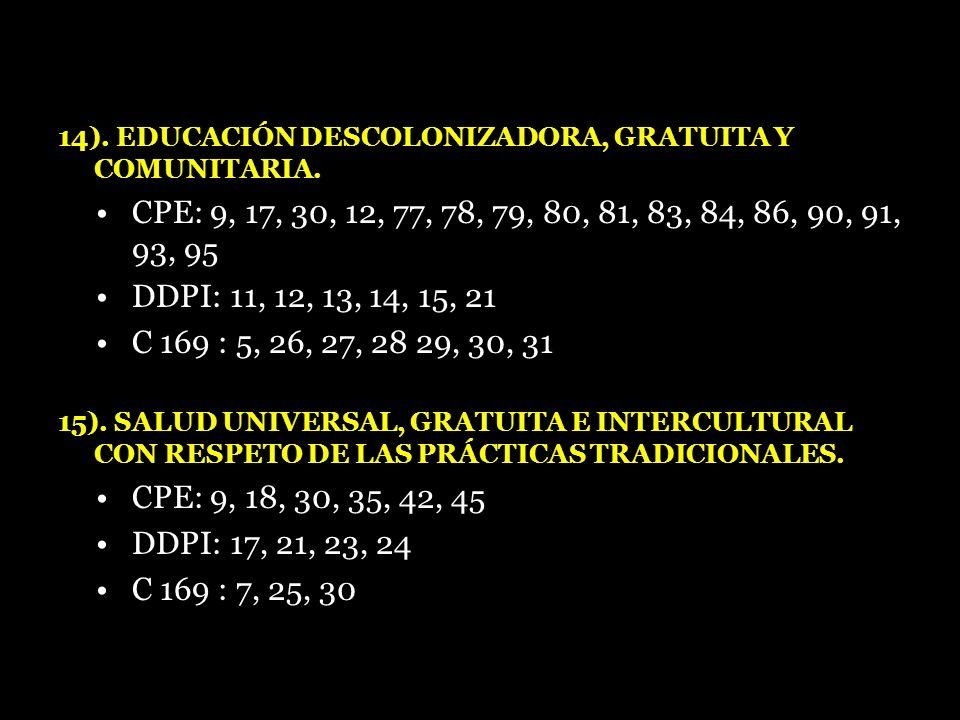 14). EDUCACIÓN DESCOLONIZADORA, GRATUITA Y COMUNITARIA. CPE: 9, 17, 30, 12, 77, 78, 79, 80, 81, 83, 84, 86, 90, 91, 93, 95 DDPI: 11, 12, 13, 14, 15, 2
