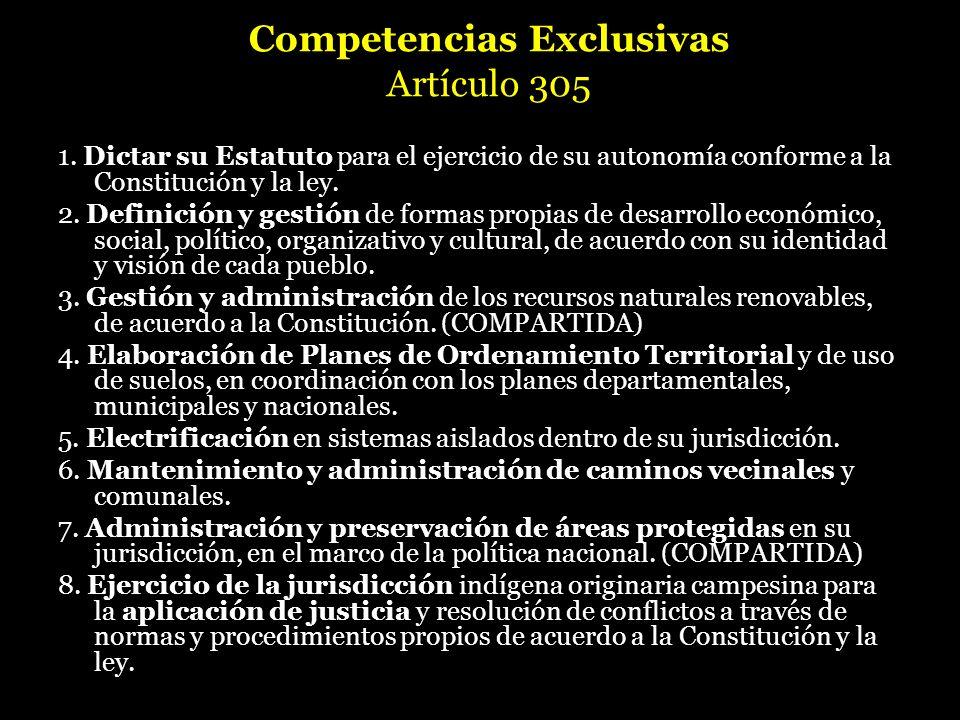 Competencias Exclusivas Artículo 305 1. Dictar su Estatuto para el ejercicio de su autonomía conforme a la Constitución y la ley. 2. Definición y gest