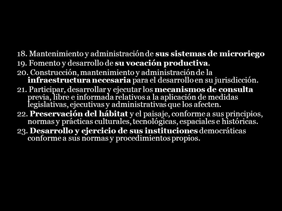 18. Mantenimiento y administración de sus sistemas de microriego 19. Fomento y desarrollo de su vocación productiva. 20. Construcción, mantenimiento y