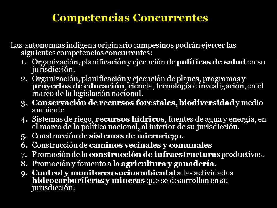Competencias Concurrentes Las autonomías indígena originario campesinos podrán ejercer las siguientes competencias concurrentes: 1.Organización, plani